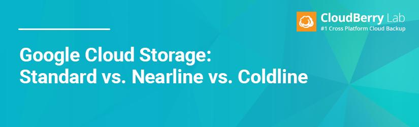 Google Cloud Standard, Coldline and Nearline Storage