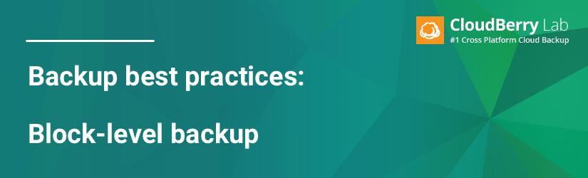 Backup best practices: Block-level backup