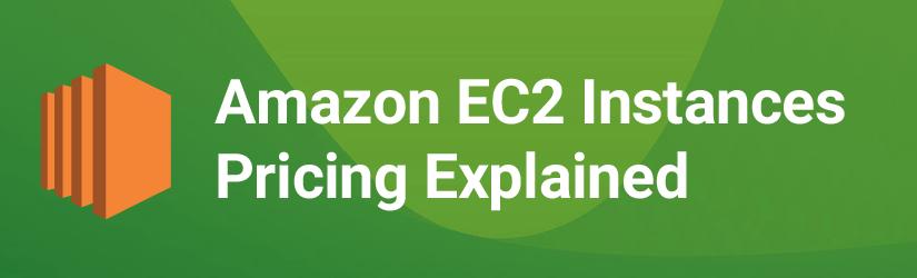 Amazon EC2 Pricing Explained