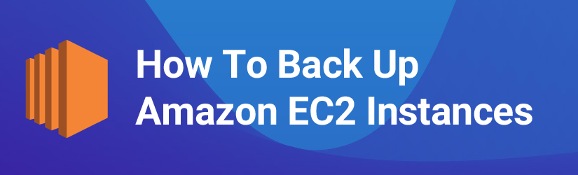 How to Backup Amazon EC2 Instance - banner