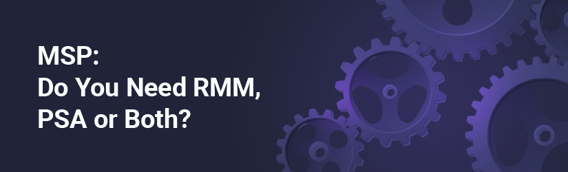 Does an MSP Need RMM, PSA Software, or Both?