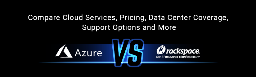 Azure vs. Rackspace: Cloud Services, Pricing, Data Center Coverage, Support Options and More