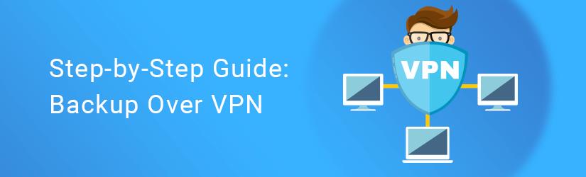 Step-by-Step Guide: Backup Over VPN (Peer-to-peer backup)