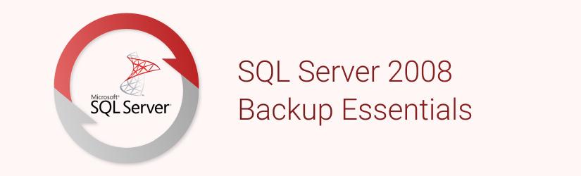SQL Server 2008 Backup Essentials