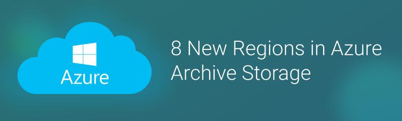 8 New Regions in Azure Archive Storage