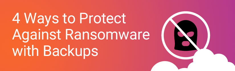 How to Protect Against Ransomware with Cloud Backups: 4 Best Ways