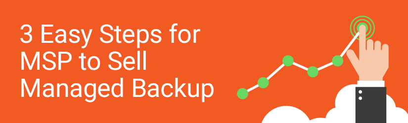 Three easy steps for MSP to sell managed backup