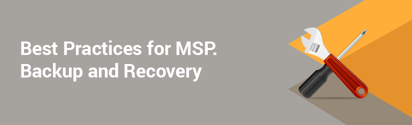 4 Best Practices for MSP. Backup and Recovery of Clients Data