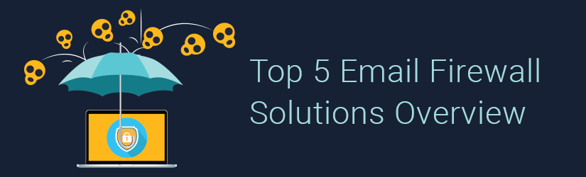 Top 5 Email Firewall Solutions Overview