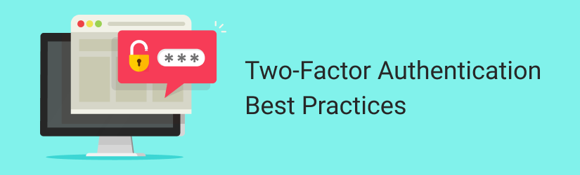 Two-Factor Authentication — Solutions, Methods, Best Practices