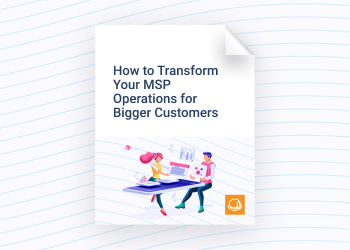 how to transform your msp operations for bigger customers