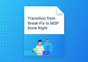 Transition from Break-Fix to MSP Done Right