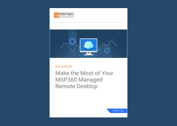 Make the Most of Your MSP360 Managed Remote Desktop